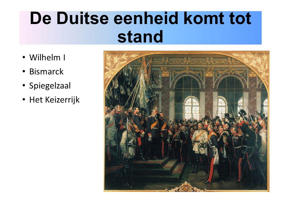De Duitse eenheid komt tot stand Wilhelm I Bismarck Spiegelzaal Het Keizerrijk