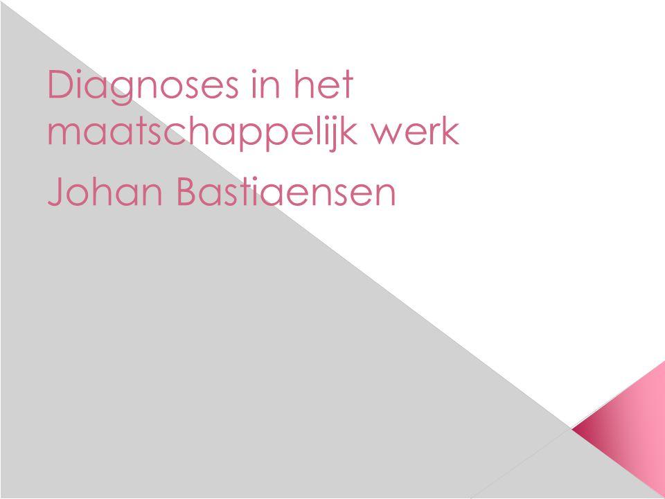 Diagnoses in het maatschappelijk werk Johan Bastiaensen