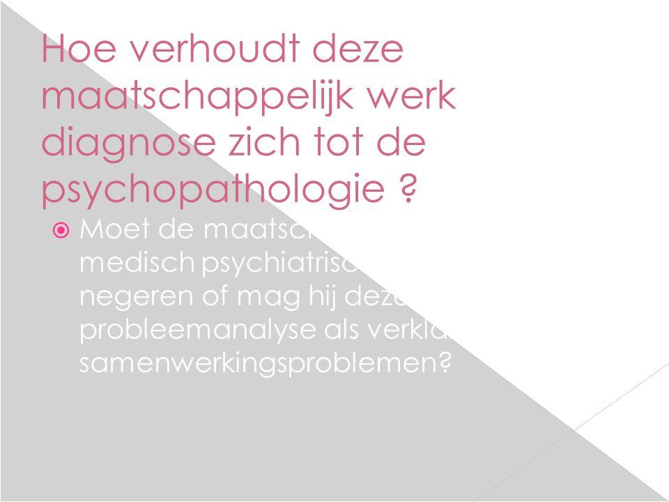 Hoe verhoudt deze maatschappelijk werk diagnose zich tot de psychopathologie .