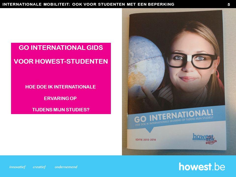 INTERNATIONALE MOBILITEIT: OOK VOOR STUDENTEN MET EEN BEPERKING 5 innovatiefcreatiefondernemend GO INTERNATIONAL GIDS VOOR HOWEST-STUDENTEN HOE DOE IK