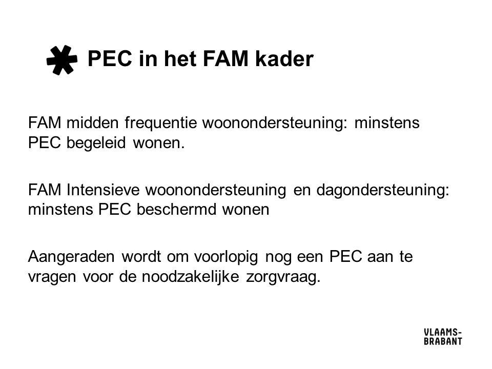 PEC in het FAM kader FAM midden frequentie woonondersteuning: minstens PEC begeleid wonen.