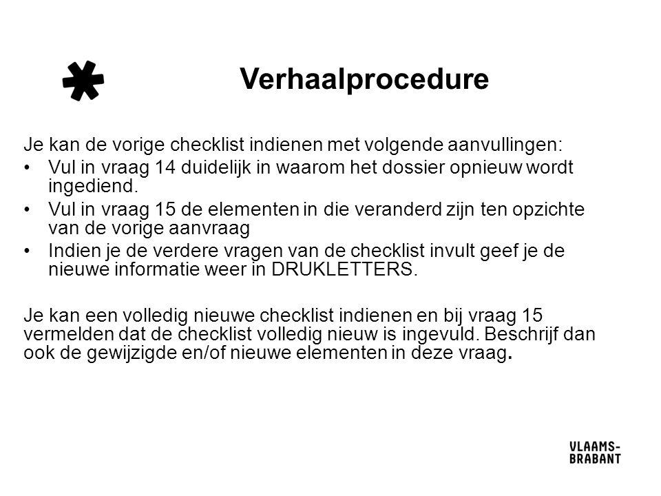 Verhaalprocedure Je kan de vorige checklist indienen met volgende aanvullingen: Vul in vraag 14 duidelijk in waarom het dossier opnieuw wordt ingediend.