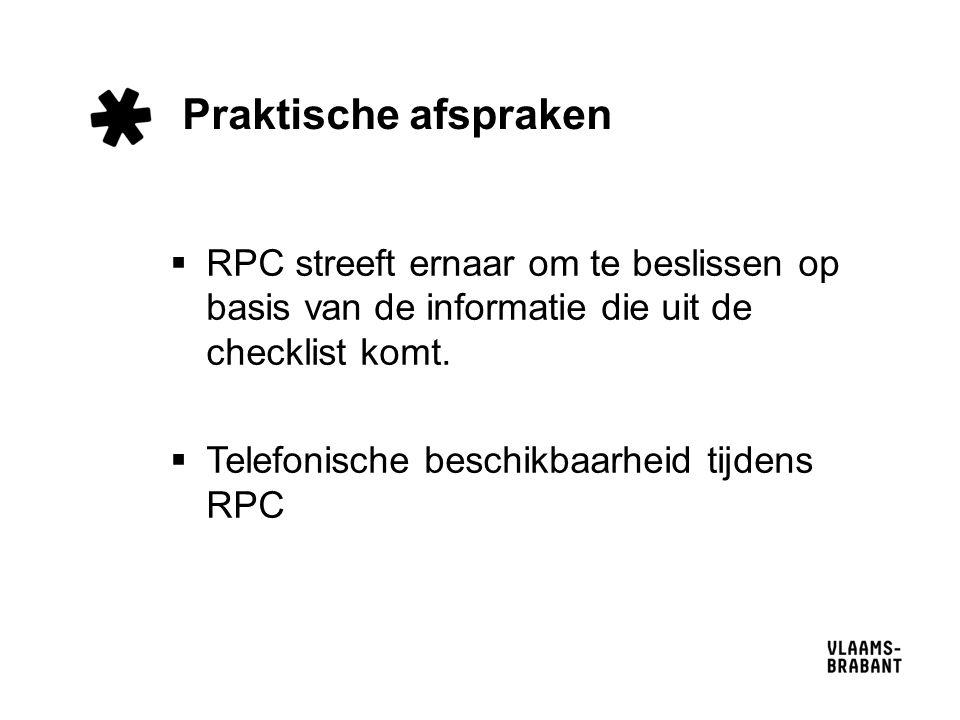 Praktische afspraken  RPC streeft ernaar om te beslissen op basis van de informatie die uit de checklist komt.