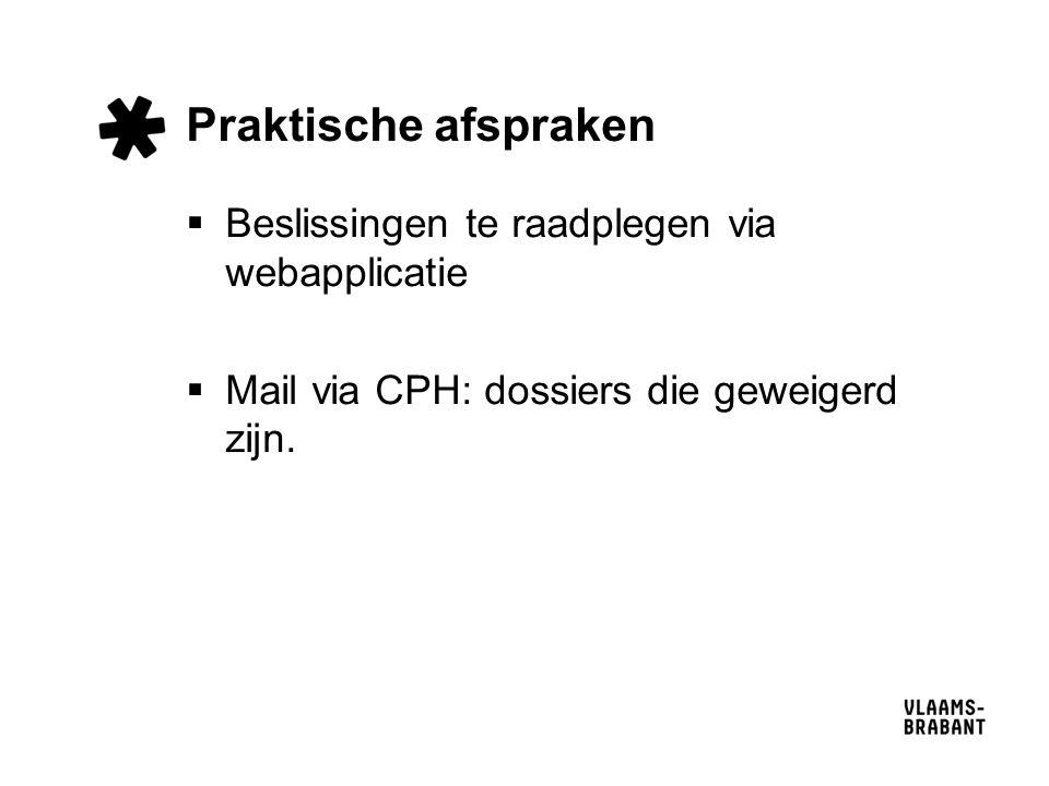 Praktische afspraken  Beslissingen te raadplegen via webapplicatie  Mail via CPH: dossiers die geweigerd zijn.