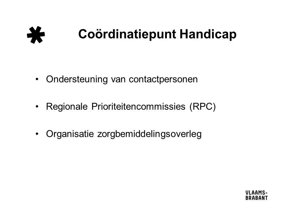 Coördinatiepunt Handicap Ondersteuning van contactpersonen Regionale Prioriteitencommissies (RPC) Organisatie zorgbemiddelingsoverleg