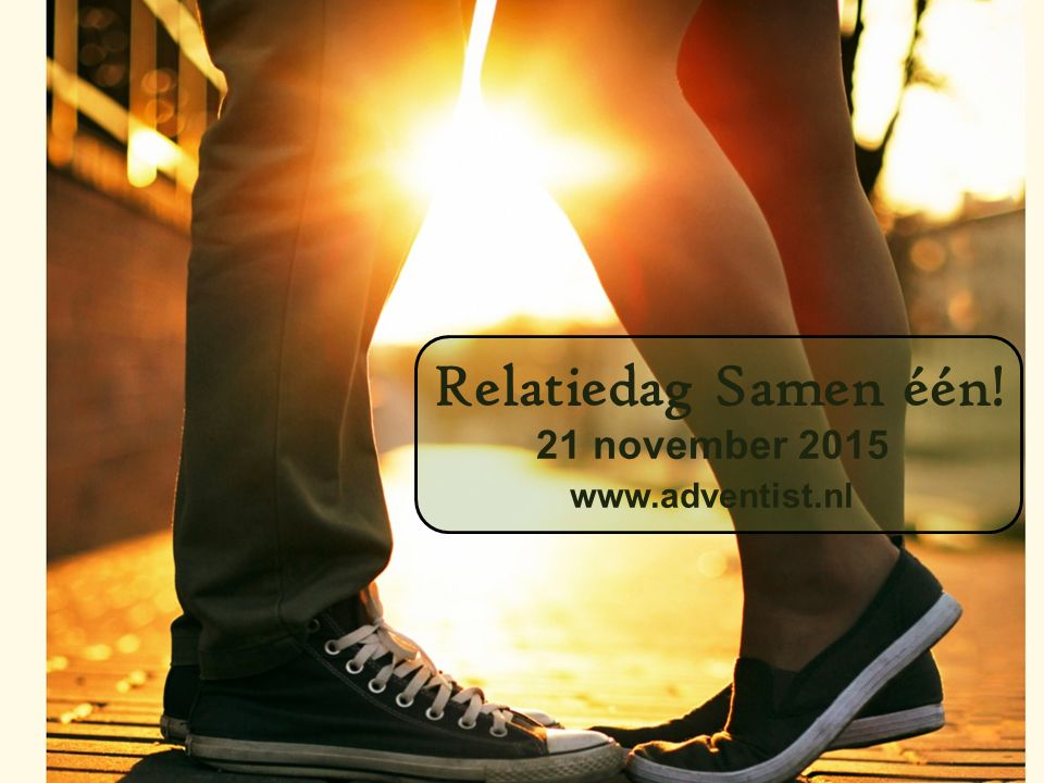 Relatiedag Samen één! 21 november 2015 www.adventist.nl
