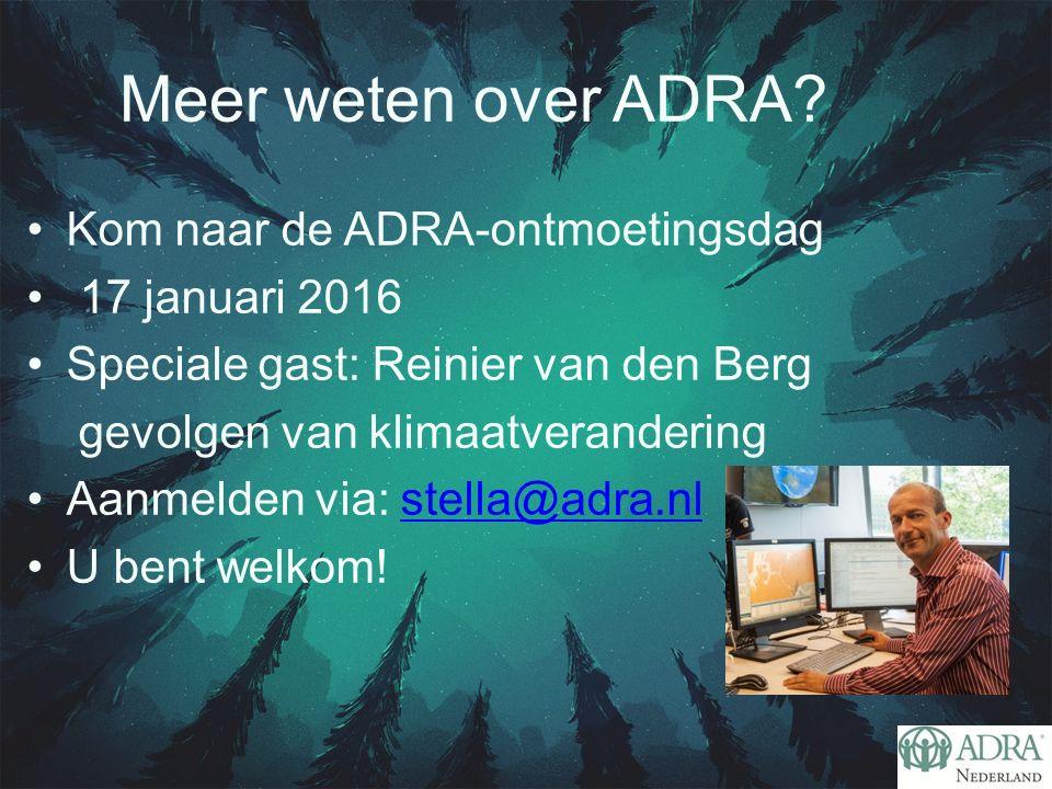 Kom naar de ADRA-ontmoetingsdag 17 januari 2016 Speciale gast: Reinier van den Berg gevolgen van klimaatverandering Aanmelden via: stella@adra.nlstella@adra.nl U bent welkom.