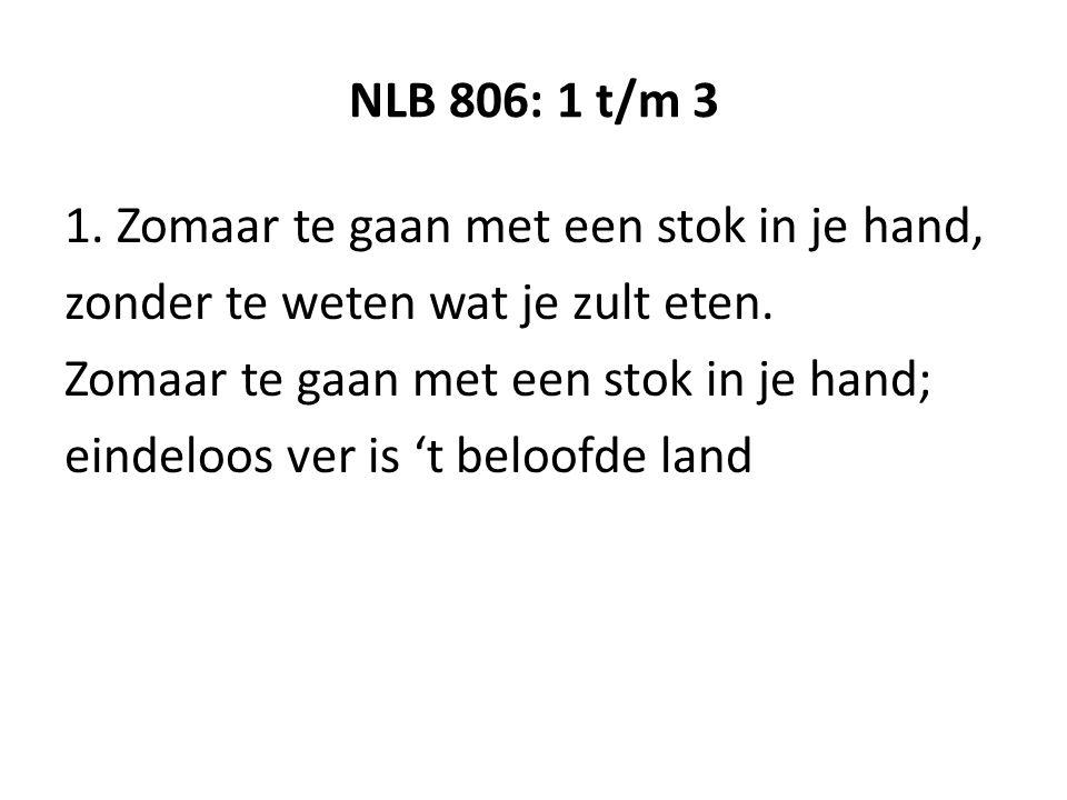NLB 806: 1 t/m 3 1. Zomaar te gaan met een stok in je hand, zonder te weten wat je zult eten.