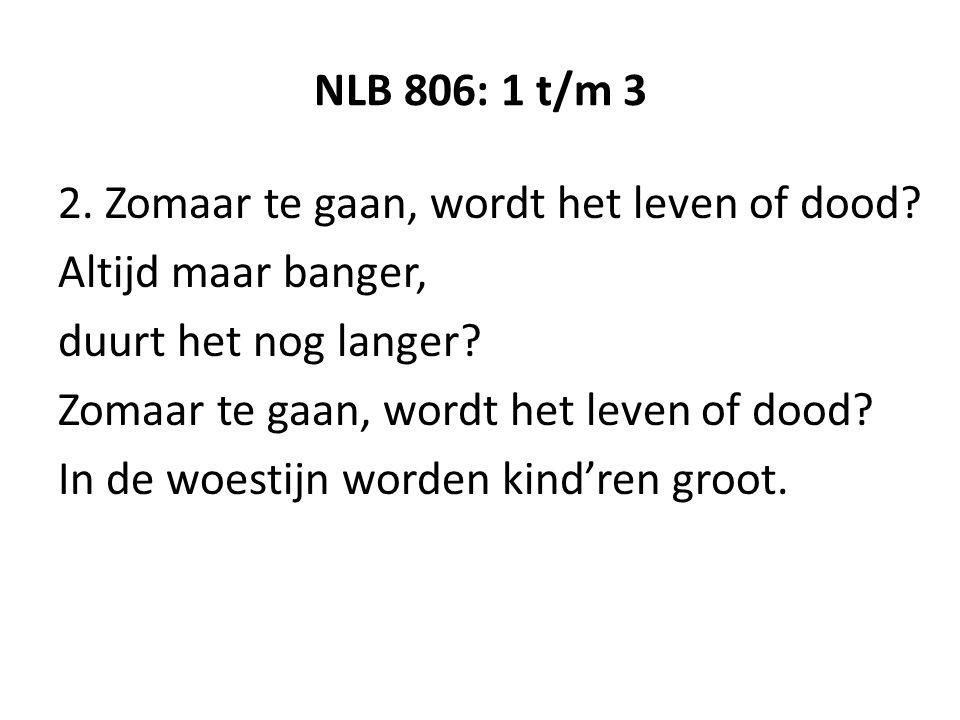 NLB 806: 1 t/m 3 2. Zomaar te gaan, wordt het leven of dood.