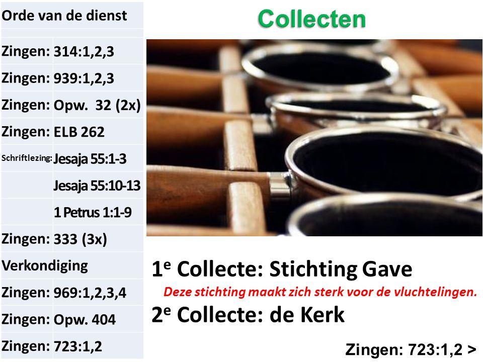 Zingen: 723:1,2 > Orde van de dienst Zingen:314:1,2,3 Zingen:939:1,2,3 Zingen:Opw. 32 (2x) Zingen:ELB 262 Schriftlezing: Jesaja 55:1-3 Jesaja 55:10-13