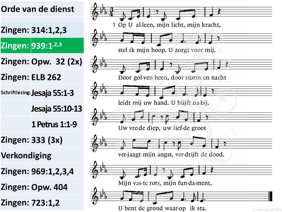 Orde van de dienst Zingen:314:1,2,3 Zingen:939: 1, 2,3 Zingen:Opw.