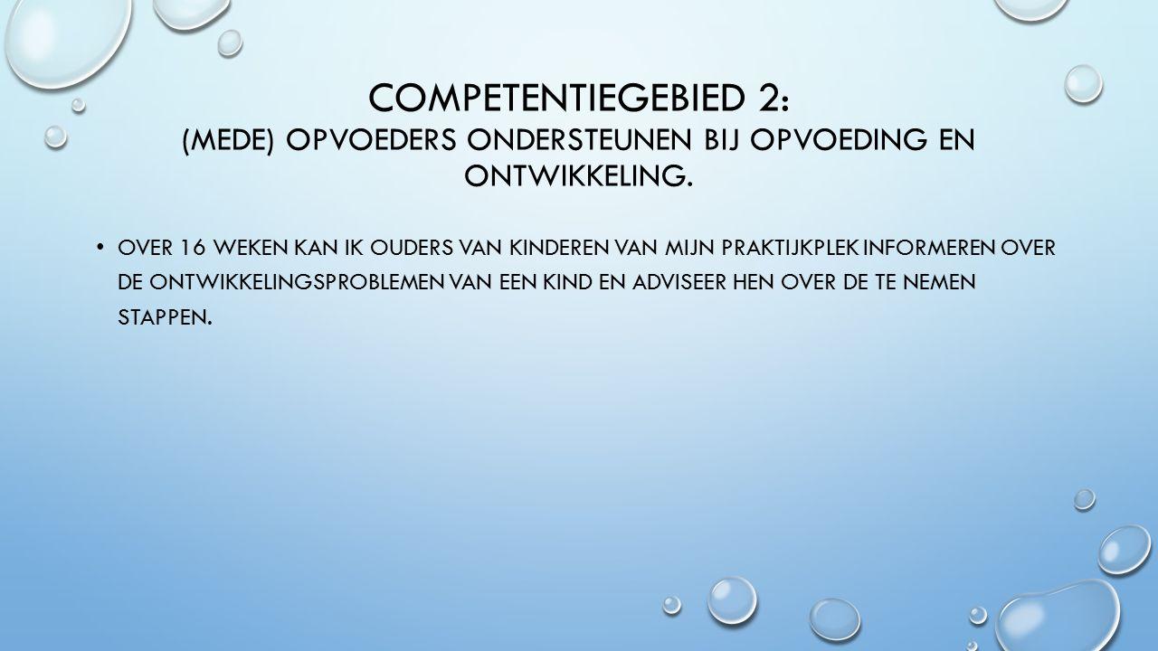 COMPETENTIEGEBIED 3: VOORWAARDEN SCHEPPEN VOOR OPVOEDING EN ONTWIKKELING.