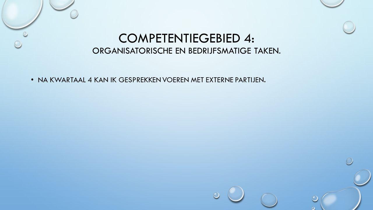COMPETENTIEGEBIED 4: ORGANISATORISCHE EN BEDRIJFSMATIGE TAKEN.