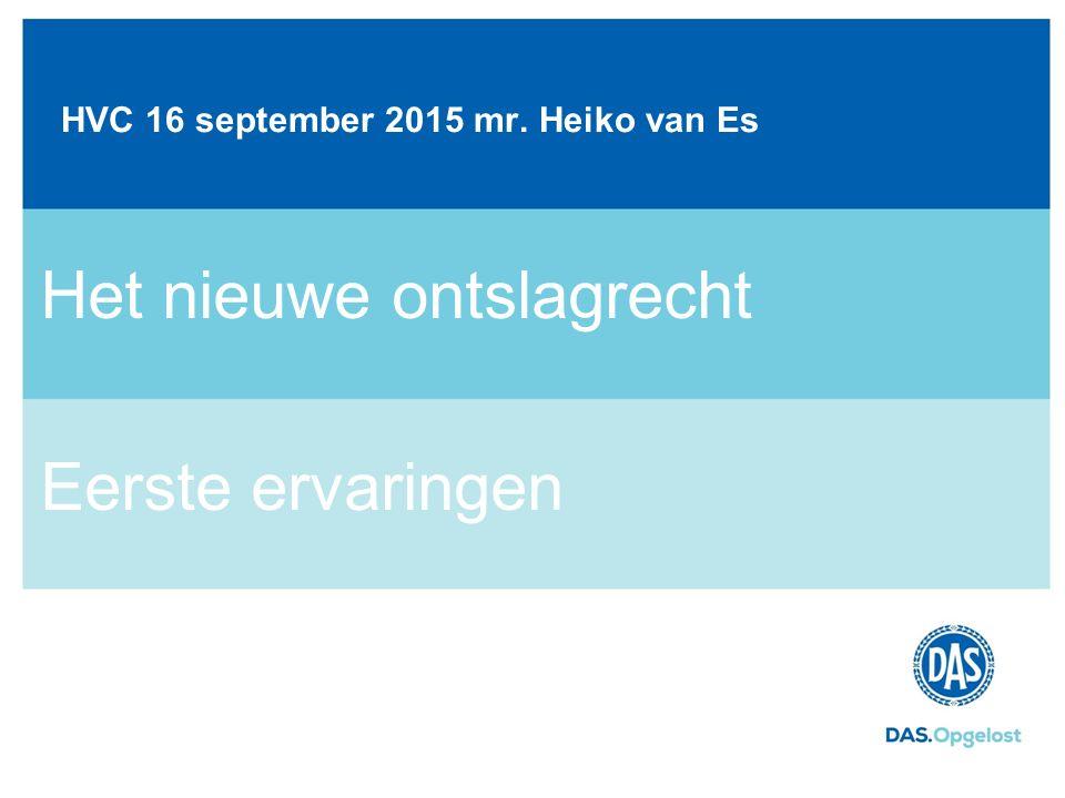 DAS Juridisch Advies Rechtsbijstand | Incasso | Juridisch advies jouw recht HVC 16 september 2015 mr. Heiko van Es Het nieuwe ontslagrecht Eerste erva