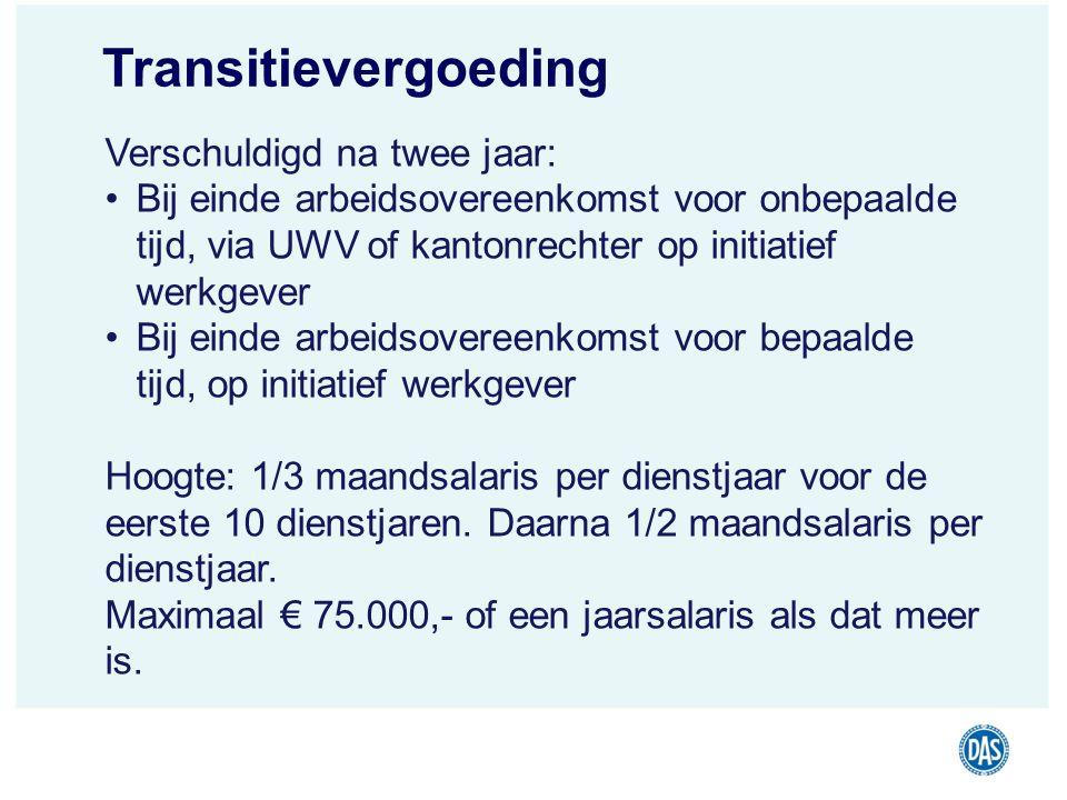 Transitievergoeding Verschuldigd na twee jaar: Bij einde arbeidsovereenkomst voor onbepaalde tijd, via UWV of kantonrechter op initiatief werkgever Bi