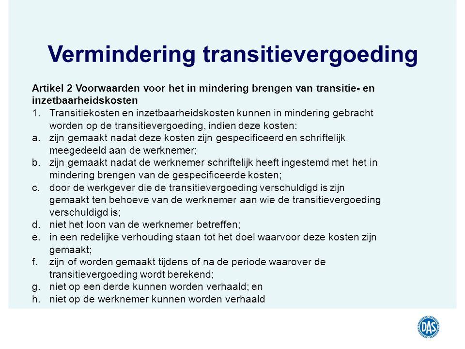 Vermindering transitievergoeding Artikel 2 Voorwaarden voor het in mindering brengen van transitie- en inzetbaarheidskosten 1.Transitiekosten en inzet