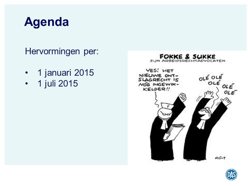 DAS Juridisch Advies Rechtsbijstand | Incasso | Juridisch advies jouw recht Agenda Hervormingen per: 1 januari 2015 1 juli 2015