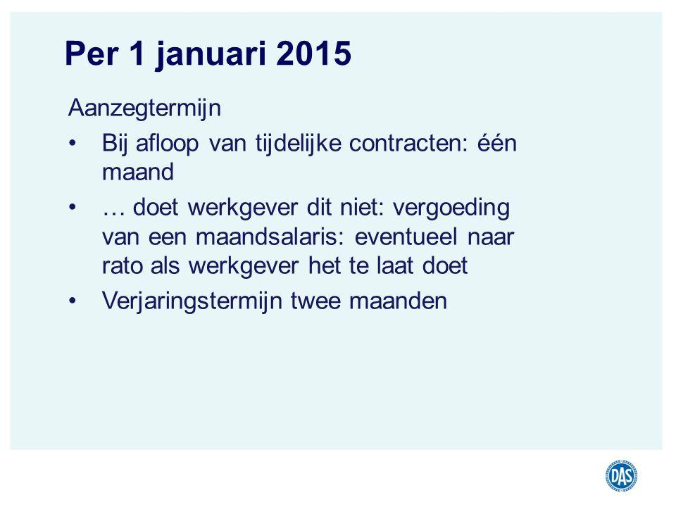 DAS Juridisch Advies Rechtsbijstand | Incasso | Juridisch advies jouw recht Per 1 januari 2015 Aanzegtermijn Bij afloop van tijdelijke contracten: één