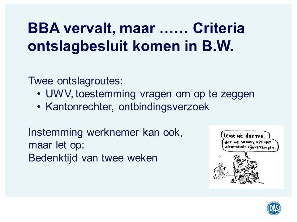 Twee ontslagroutes: UWV, toestemming vragen om op te zeggen Kantonrechter, ontbindingsverzoek Instemming werknemer kan ook, maar let op: Bedenktijd va