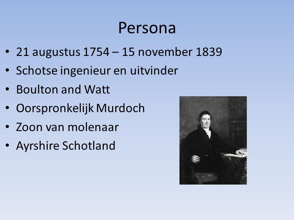 Persona 21 augustus 1754 – 15 november 1839 Schotse ingenieur en uitvinder Boulton and Watt Oorspronkelijk Murdoch Zoon van molenaar Ayrshire Schotland