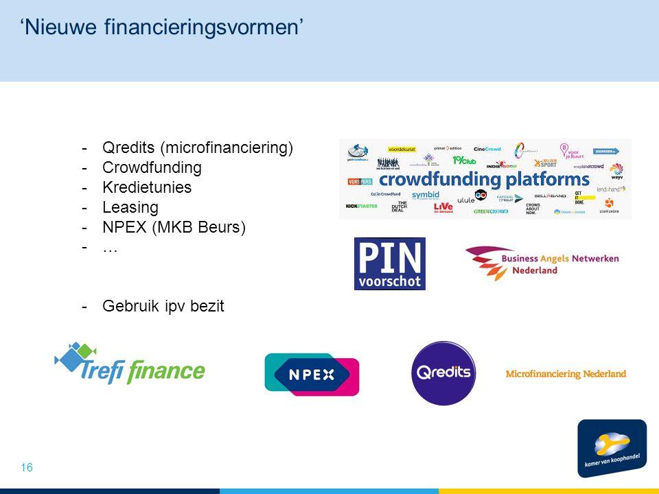'Nieuwe financieringsvormen' 16 -Qredits (microfinanciering) -Crowdfunding -Kredietunies -Leasing -NPEX (MKB Beurs) -… -Gebruik ipv bezit