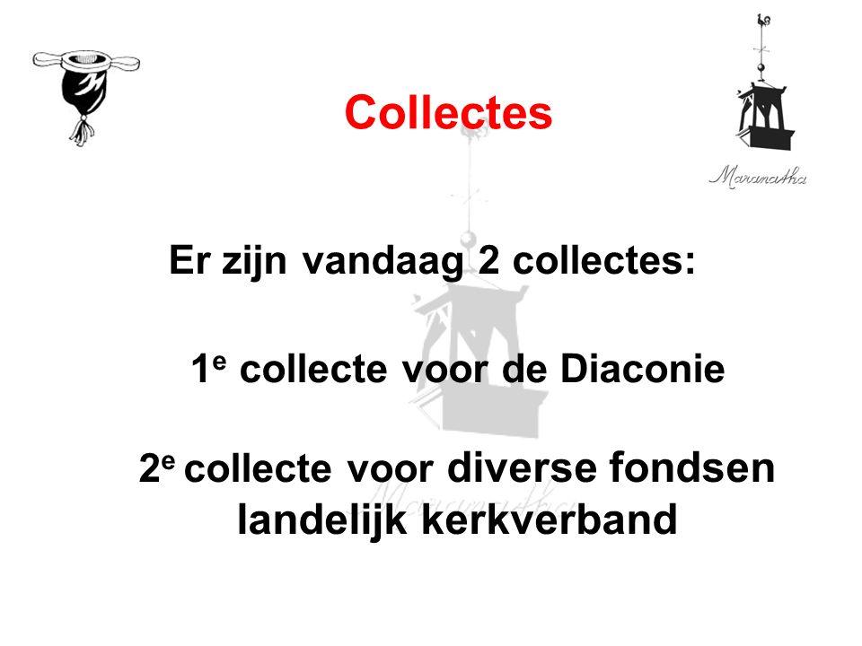 Er zijn vandaag 2 collectes: 1 e collecte voor de Diaconie 2 e collecte voor diverse fondsen landelijk kerkverband Collectes
