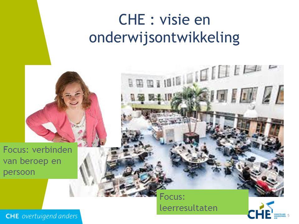 5 CHE : visie en onderwijsontwikkeling Focus: leerresultaten Focus: verbinden van beroep en persoon