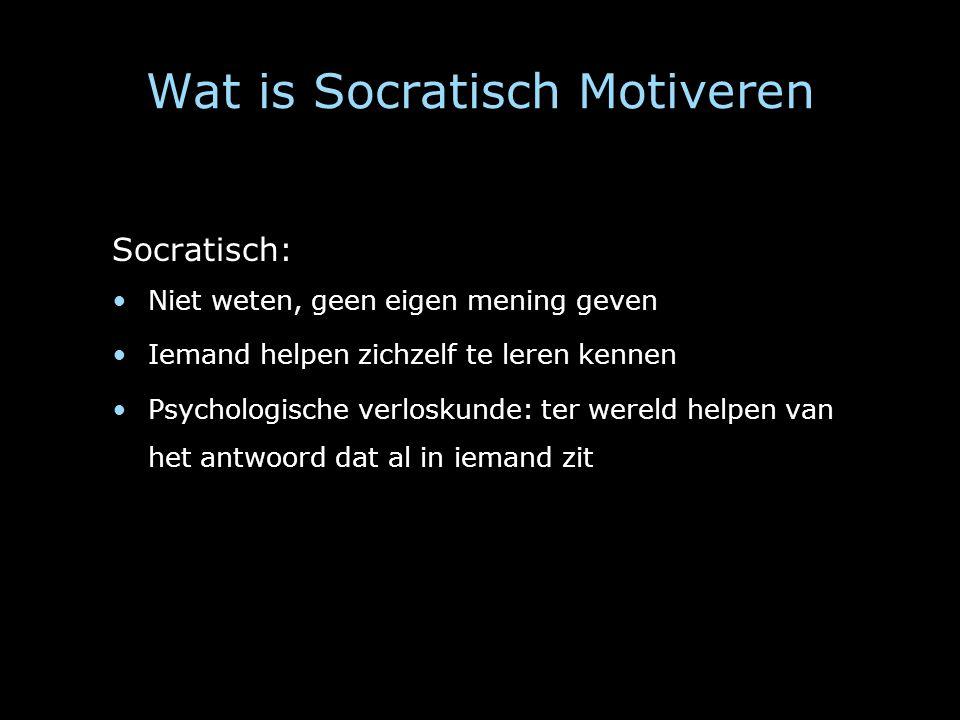 Wat is Socratisch Motiveren Socratisch: Niet weten, geen eigen mening geven Iemand helpen zichzelf te leren kennen Psychologische verloskunde: ter wer