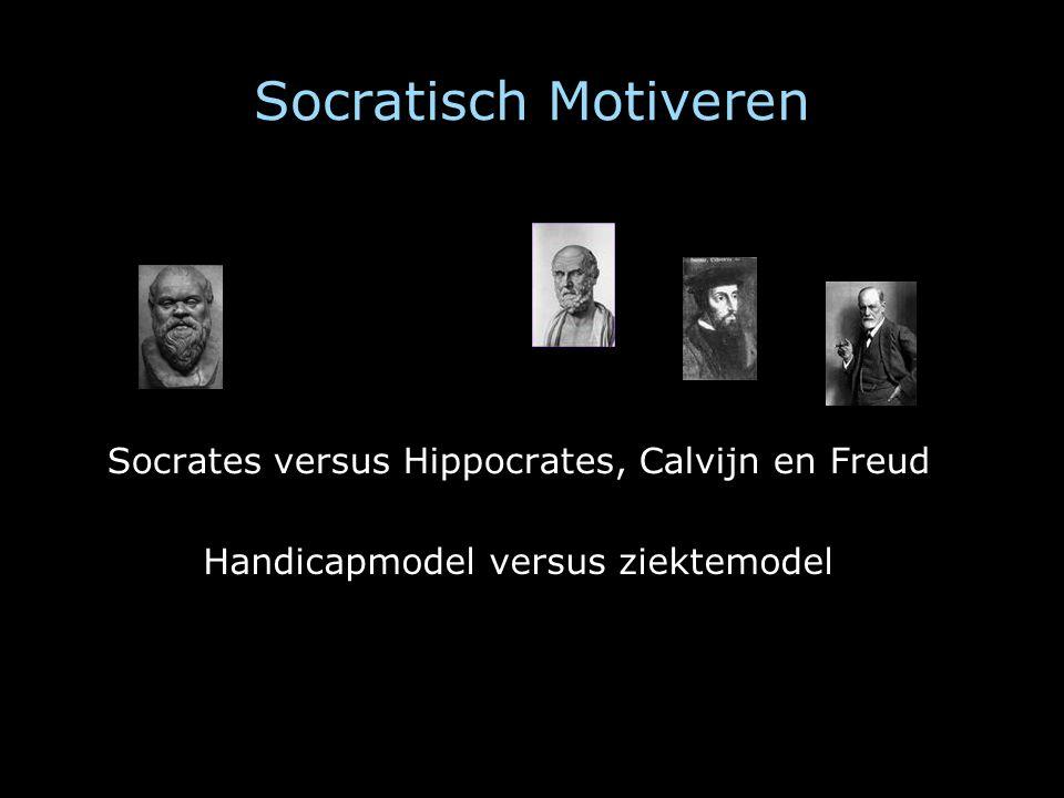Socratisch Motiveren Socrates versus Hippocrates, Calvijn en Freud Handicapmodel versus ziektemodel