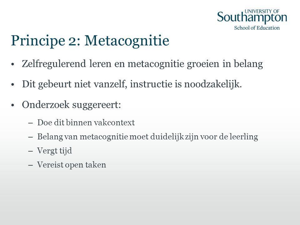 Principe 2: Metacognitie Zelfregulerend leren en metacognitie groeien in belang Dit gebeurt niet vanzelf, instructie is noodzakelijk.