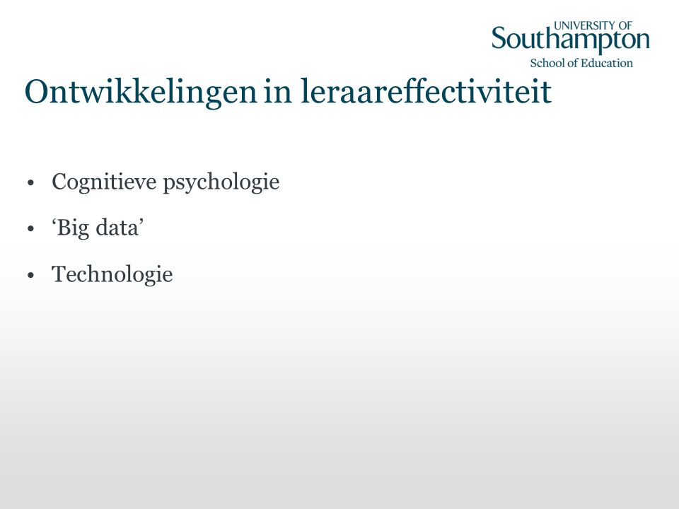 Ontwikkelingen in leraareffectiviteit Cognitieve psychologie 'Big data' Technologie