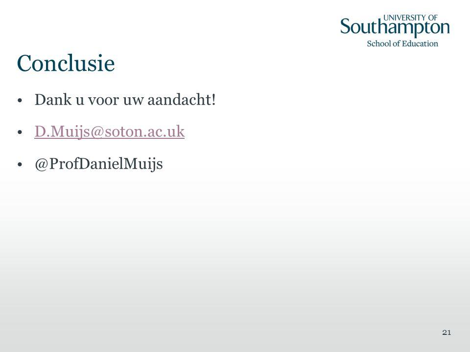 Conclusie Dank u voor uw aandacht! D.Muijs@soton.ac.uk @ProfDanielMuijs 21