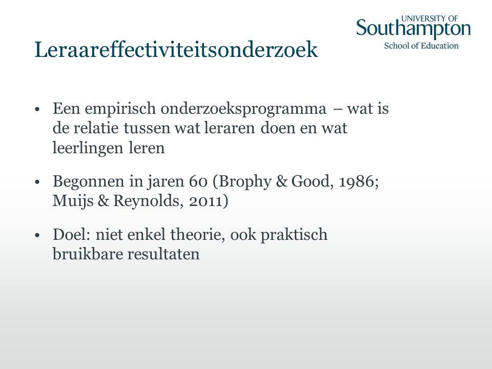 Leraareffectiviteitsonderzoek Een empirisch onderzoeksprogramma – wat is de relatie tussen wat leraren doen en wat leerlingen leren Begonnen in jaren 60 (Brophy & Good, 1986; Muijs & Reynolds, 2011) Doel: niet enkel theorie, ook praktisch bruikbare resultaten