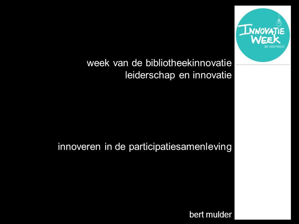 week van de bibliotheekinnovatie leiderschap en innovatie innoveren in de participatiesamenleving bert mulder