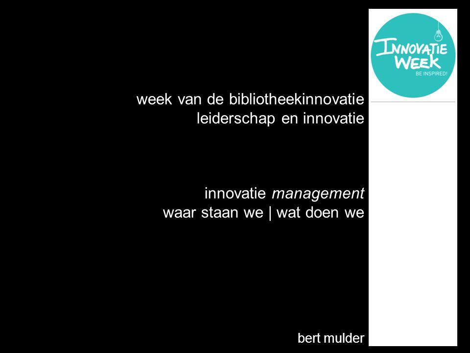 week van de bibliotheekinnovatie leiderschap en innovatie innovatie management waar staan we | wat doen we bert mulder