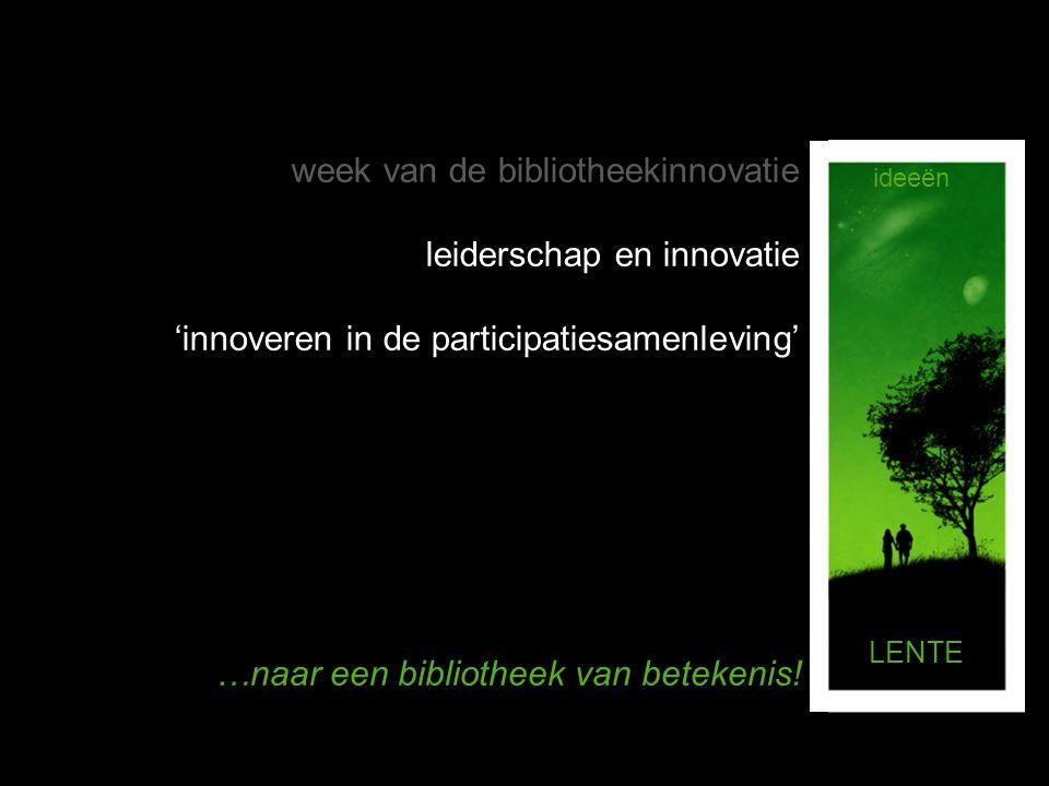 ZOMERLENTEHERFSTWINTERLENTE projectenideeënproducten reflectie ideeën RETHINK REFLECT REFOCUS week van de bibliotheekinnovatie leiderschap en innovatie 'innoveren in de participatiesamenleving' …naar een bibliotheek van betekenis!