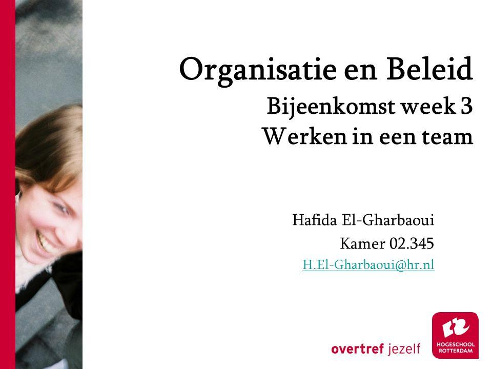 Organisatie en Beleid Bijeenkomst week 3 Werken in een team Hafida El-Gharbaoui Kamer 02.345 H.El-Gharbaoui@hr.nl
