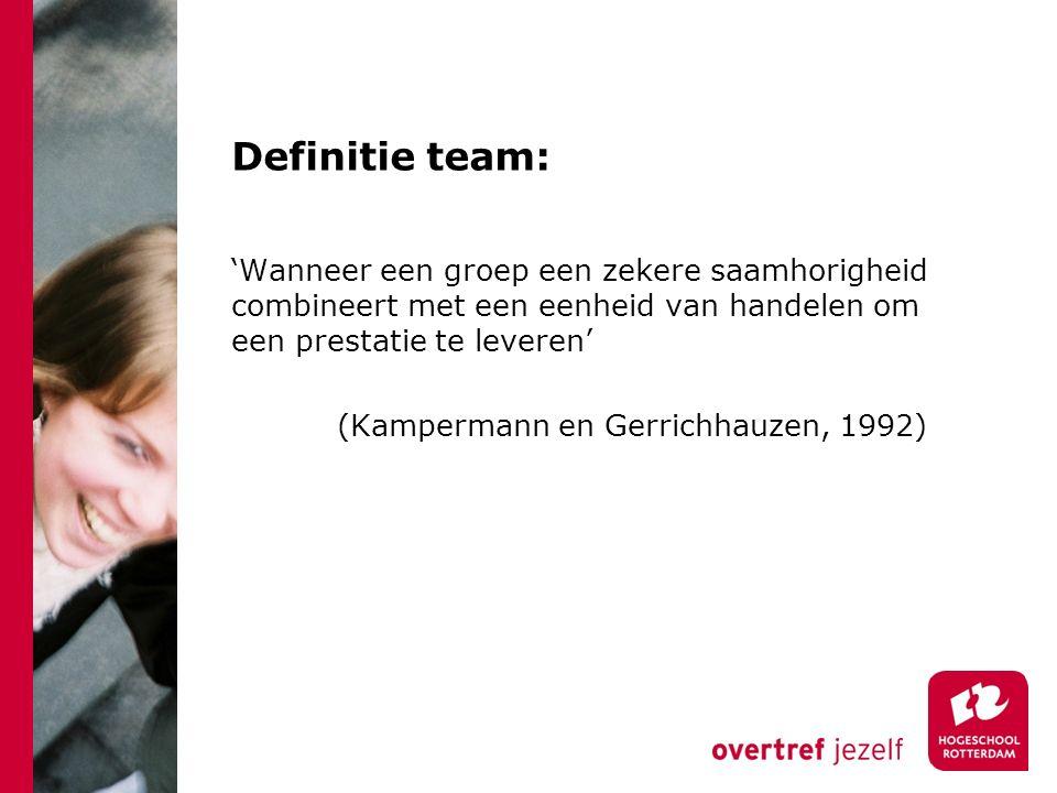 Definitie team: 'Wanneer een groep een zekere saamhorigheid combineert met een eenheid van handelen om een prestatie te leveren' (Kampermann en Gerrichhauzen, 1992)
