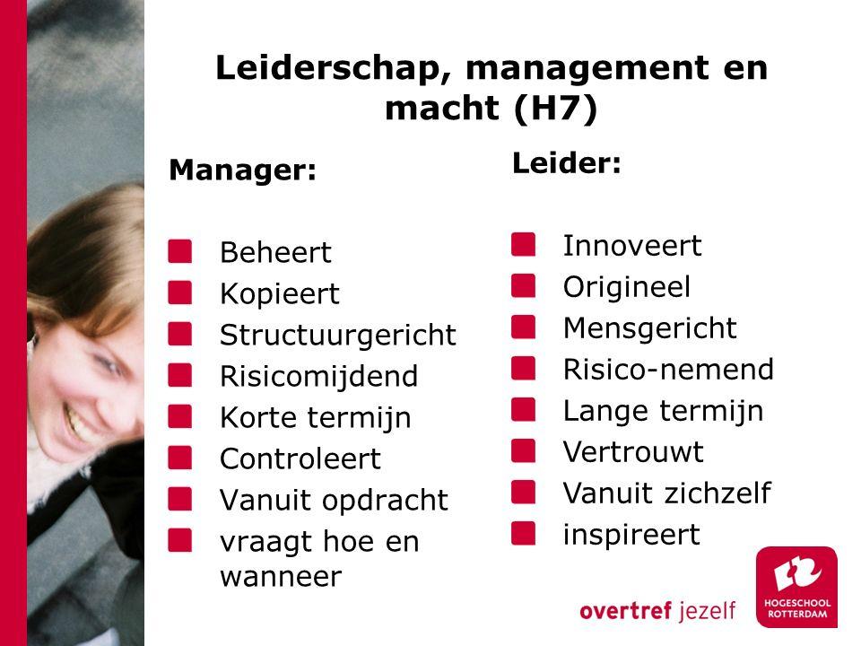 Leiderschap, management en macht (H7) Manager: Beheert Kopieert Structuurgericht Risicomijdend Korte termijn Controleert Vanuit opdracht vraagt hoe en