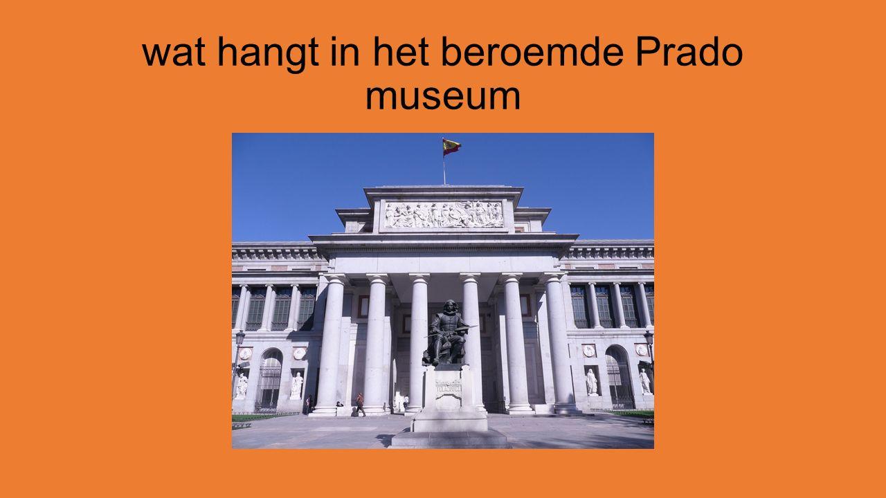 wat hangt in het beroemde Prado museum