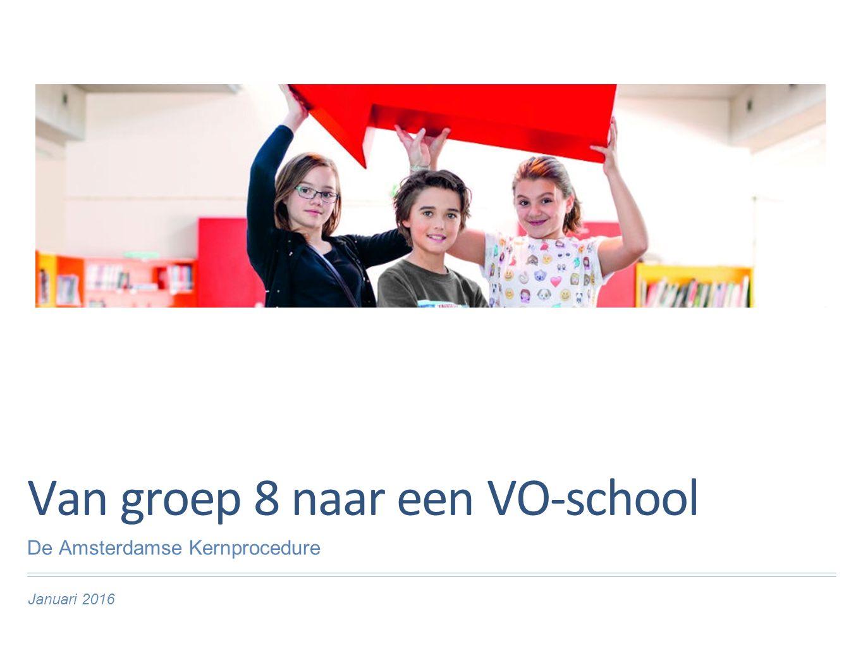 Januari 2016 Van groep 8 naar een VO-school De Amsterdamse Kernprocedure