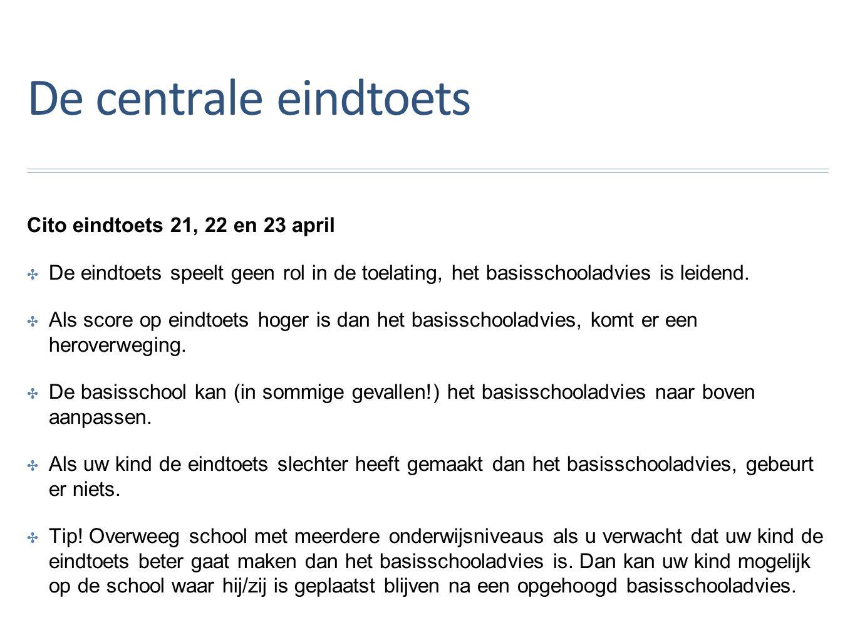 De centrale eindtoets Cito eindtoets 21, 22 en 23 april ✤D✤De eindtoets speelt geen rol in de toelating, het basisschooladvies is leidend.