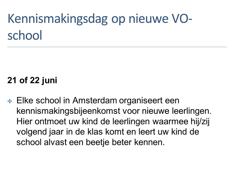 Kennismakingsdag op nieuwe VO- school 21 of 22 juni ✤E✤Elke school in Amsterdam organiseert een kennismakingsbijeenkomst voor nieuwe leerlingen.