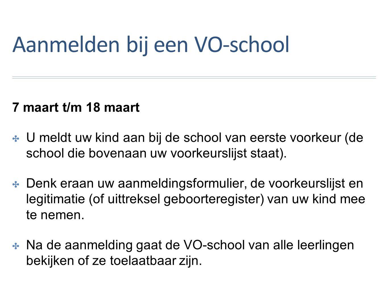 Aanmelden bij een VO-school 7 maart t/m 18 maart ✤U✤U meldt uw kind aan bij de school van eerste voorkeur (de school die bovenaan uw voorkeurslijst staat).