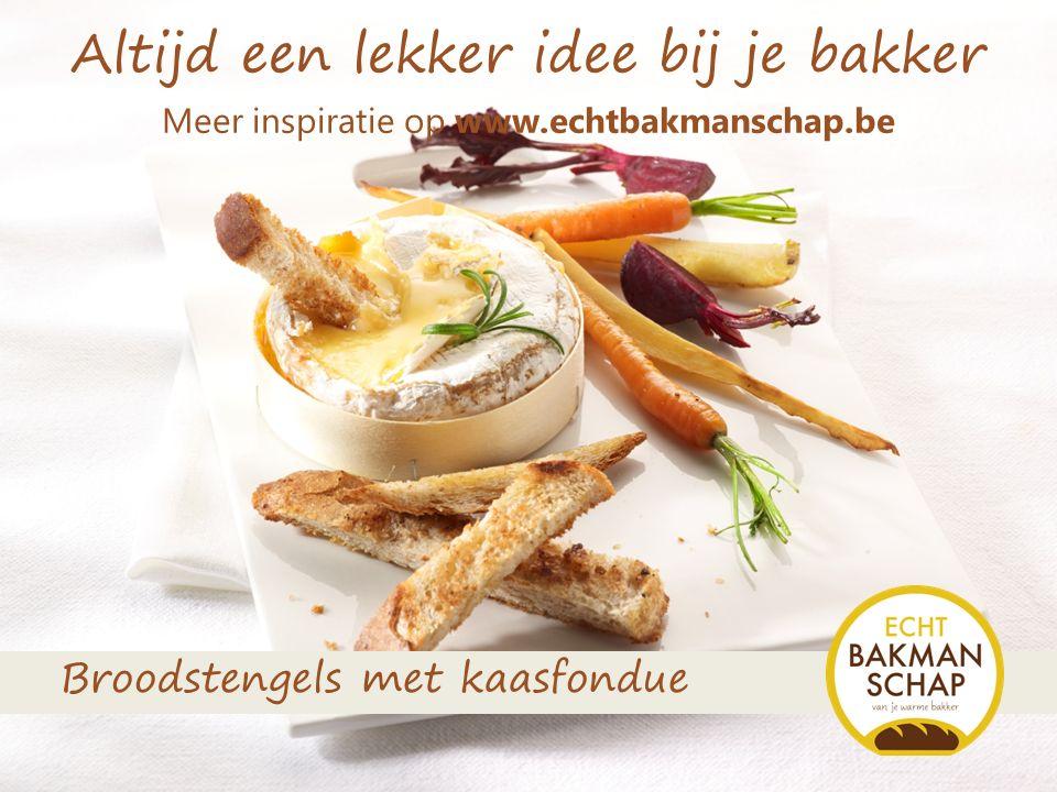 Altijd een lekker idee bij je bakker Meer inspiratie op www.echtbakmanschap.be Broodstengels met kaasfondue
