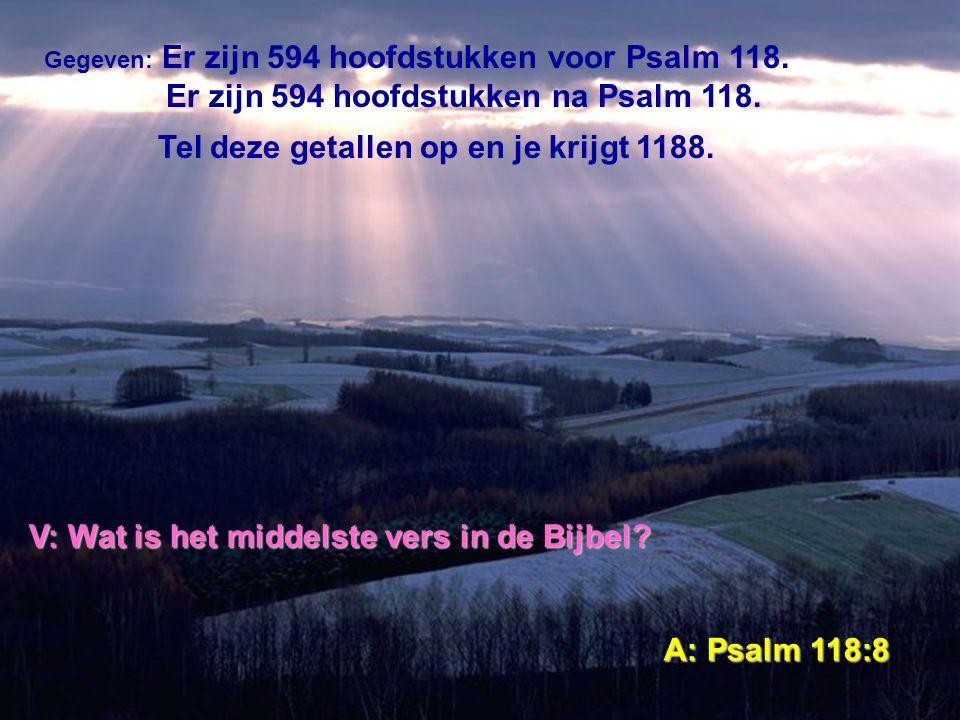 Gegeven: Er zijn 594 hoofdstukken voor Psalm 118. Er zijn 594 hoofdstukken na Psalm 118. Tel deze getallen op en je krijgt 1188. V: Wat is het middels
