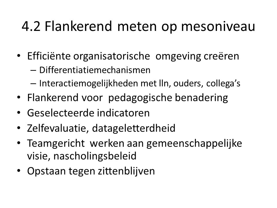 4.2 Flankerend meten op mesoniveau Efficiënte organisatorische omgeving creëren – Differentiatiemechanismen – Interactiemogelijkheden met lln, ouders,