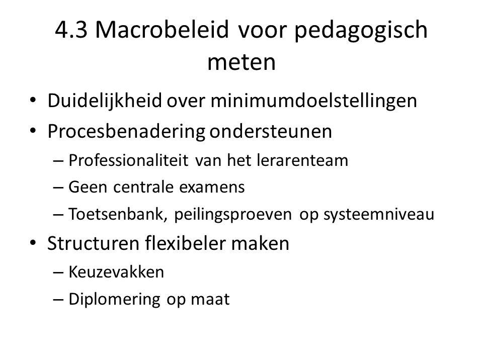 4.3 Macrobeleid voor pedagogisch meten Duidelijkheid over minimumdoelstellingen Procesbenadering ondersteunen – Professionaliteit van het lerarenteam