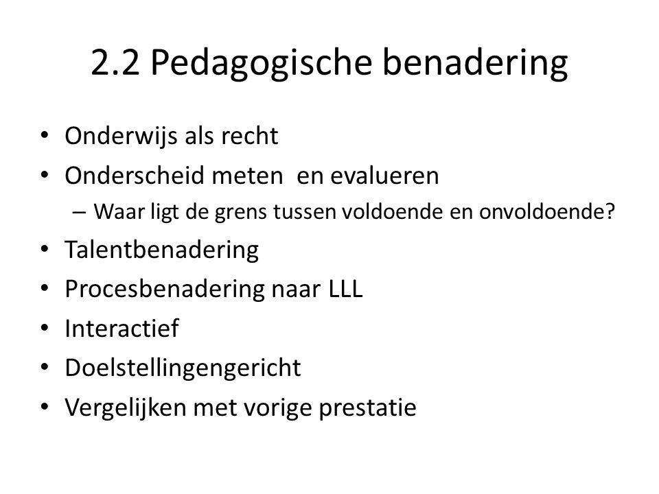 2.2 Pedagogische benadering Onderwijs als recht Onderscheid meten en evalueren – Waar ligt de grens tussen voldoende en onvoldoende? Talentbenadering