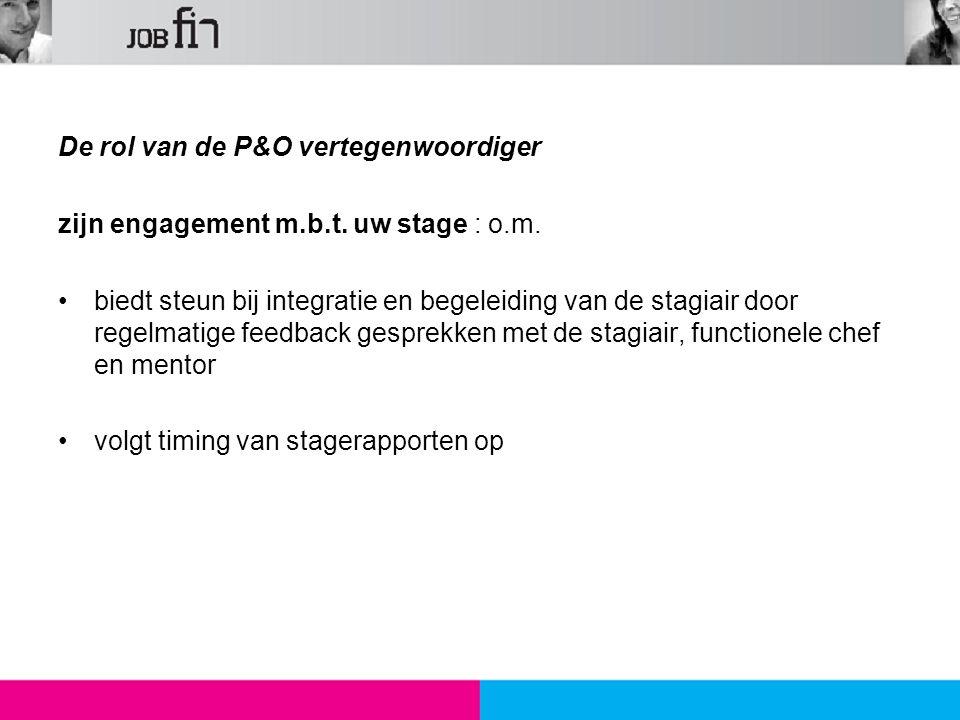 De rol van de P&O vertegenwoordiger zijn engagement m.b.t. uw stage : o.m. biedt steun bij integratie en begeleiding van de stagiair door regelmatige